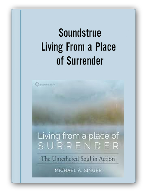 Soundstrue – Living From a Place of Surrender
