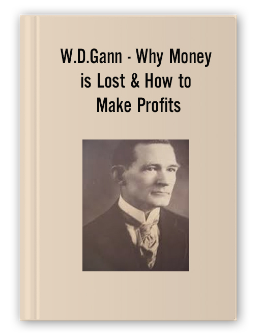 W.D.Gann - Why Money is Lost & How to Make Profits