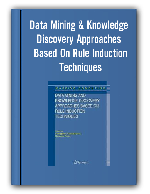 Data Mining & Knowledge Discovery Approaches Based On Rule Induction Techniques