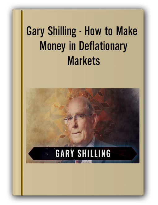 Gary Shilling - How to Make Money in Deflationary Markets