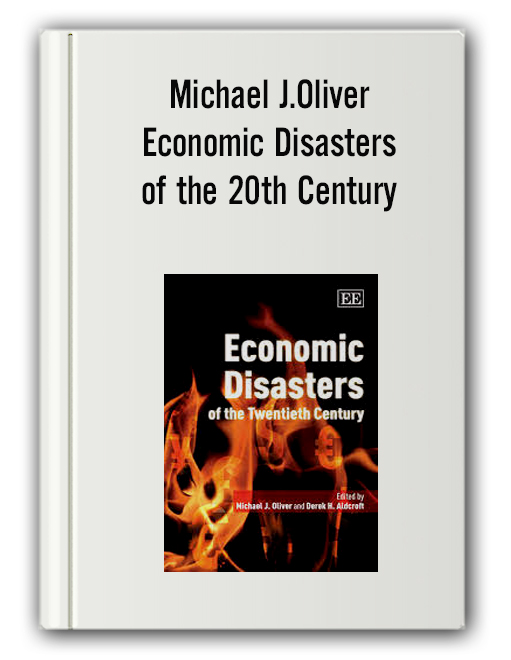 Michael J.Oliver - Economic Disasters of the 20th Century