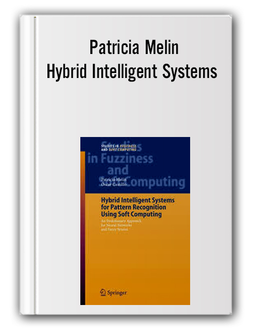 Patricia Melin – Hybrid Intelligent Systems for Pattern Recognition Using Soft Computing