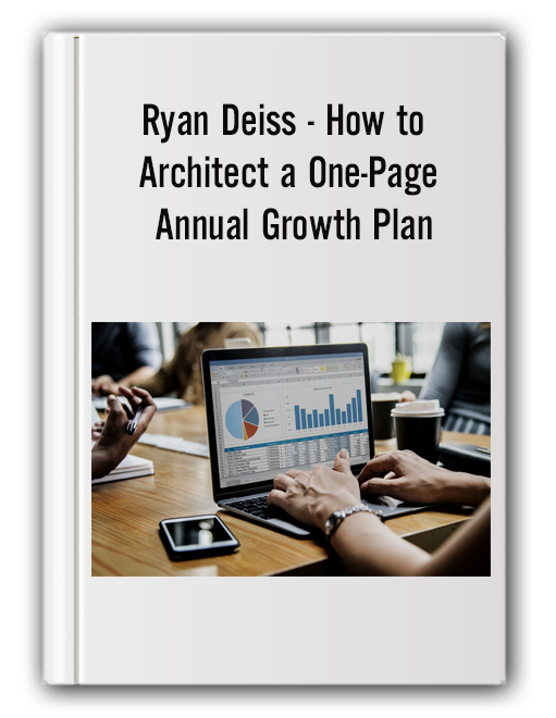 Ryan Deiss - How to Architect a One-Page Annual Growth Plan
