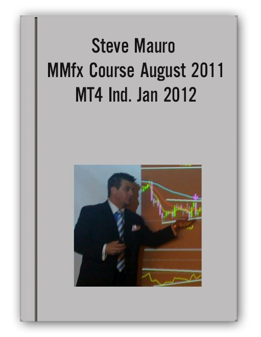 Steve Mauro - MMfx Course August 2011 + MT4 Ind. Jan 2012