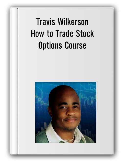 Travis Wilkerson - How to Trade Stock Options Course