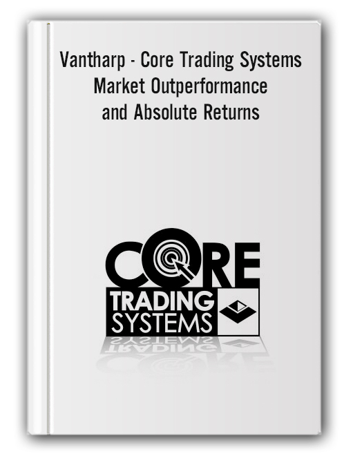 Vantharp - Core Trading Systems: Market Outperformance and Absolute Returns