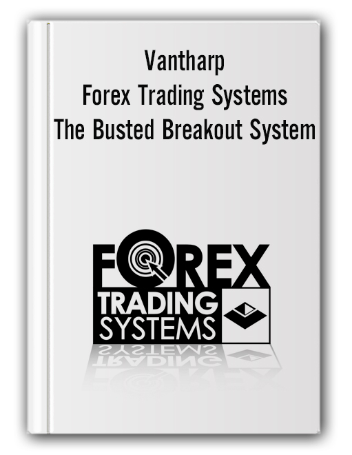 Vantharp - Forex Trading Systems - The Busted Breakout System