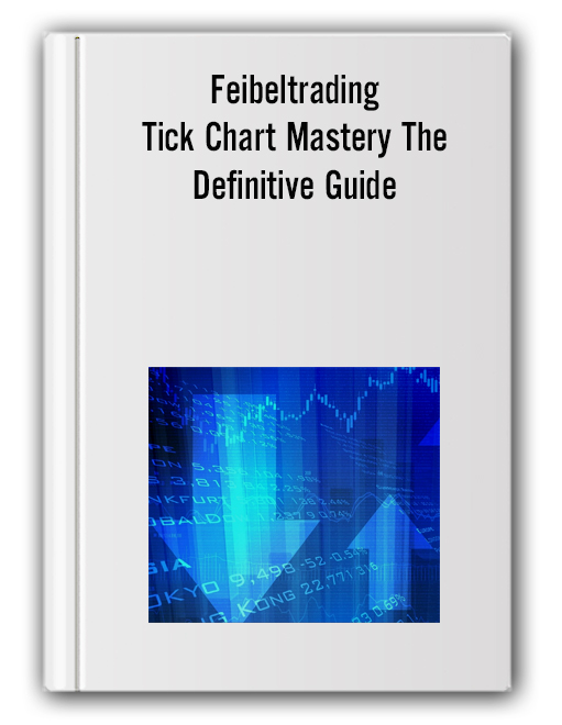 Feibeltrading - Tick Chart Mastery The Definitive Guide