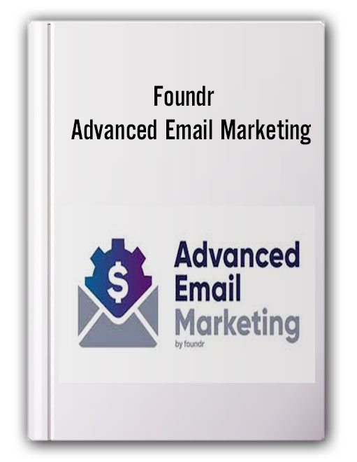 Foundr - Advanced Email Marketing