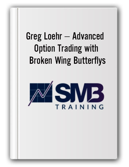 Greg Loehr – Advanced Option Trading with Broken Wing Butterflys
