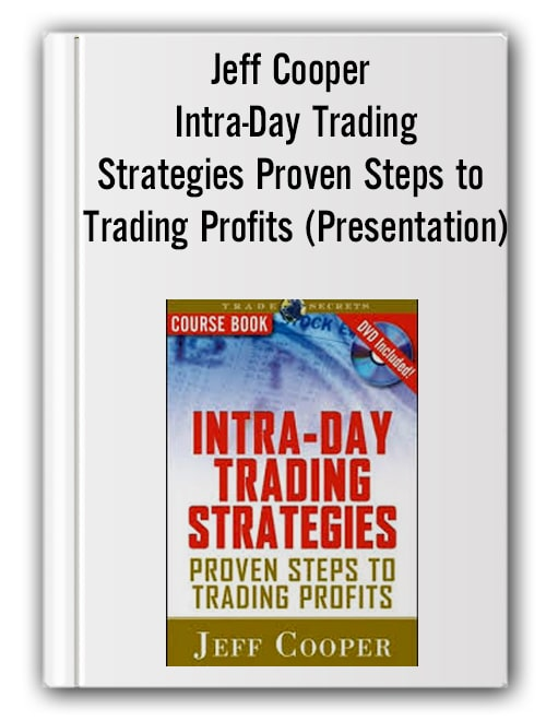Jeff Cooper - Intra-Day Trading Strategies Proven Steps to Trading Profits (Presentation)