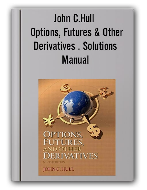 John C.Hull - Options, Futures & Other Derivatives . Solutions Manual