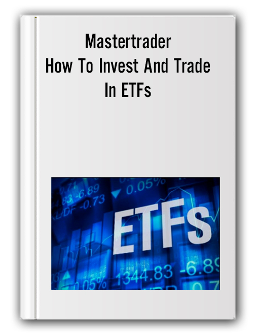 Mastertrader – How To Invest And Trade In ETFs