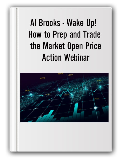 Al Brooks - Wake Up! How to Prep and Trade the Market Open Price Action Webinar-min