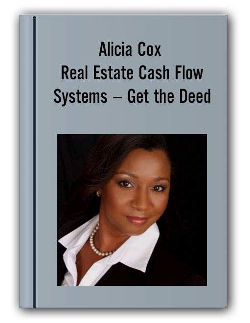 Alicia Cox – Real Estate Cash Flow Systems – Get the Deed