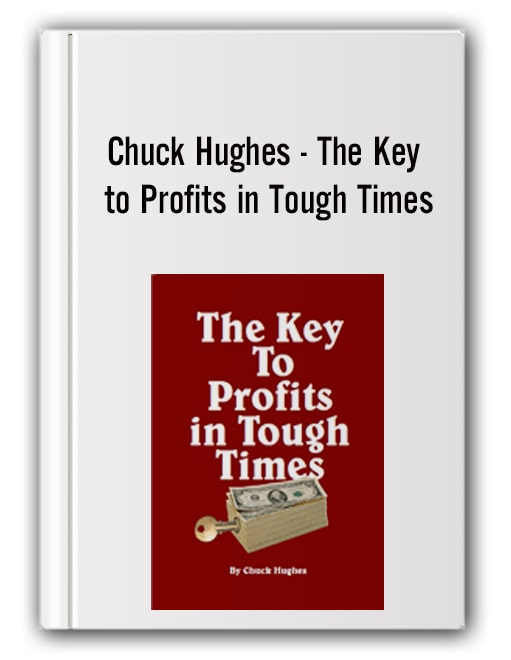 Chuck Hughes - The Key to Profits in Tough Times
