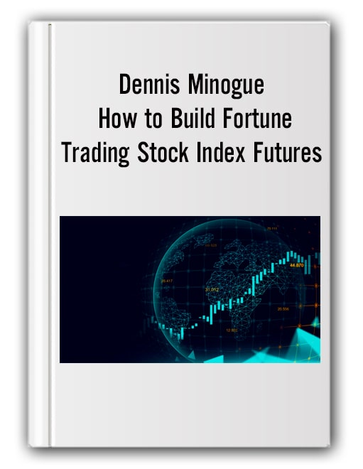 Dennis Minogue – How to Build Fortune. Trading Stock Index Futures
