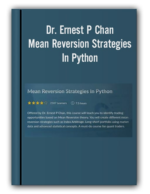 Dr. Ernest P Chan – Mean Reversion Strategies In Python