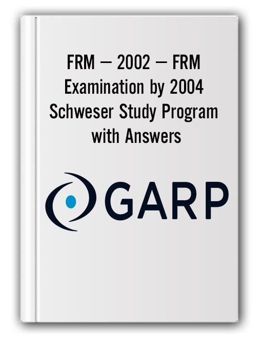 FRM – 2002 – FRM Examination by 2004 Schweser Study Program with Answers