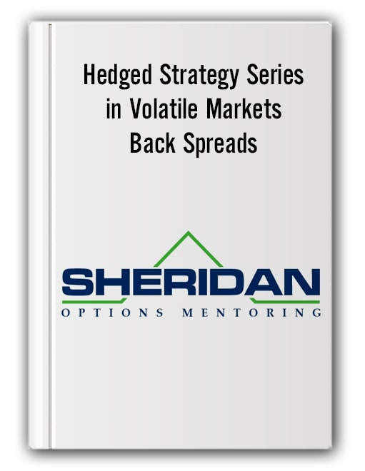 Sheridanmentoring – Hedged Strategy Series in Volatile Markets – Back Spreads