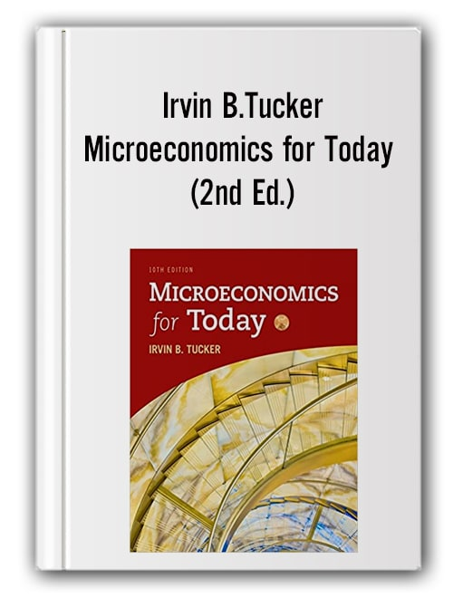 Irvin B.Tucker – Microeconomics for Today (2nd Ed.)