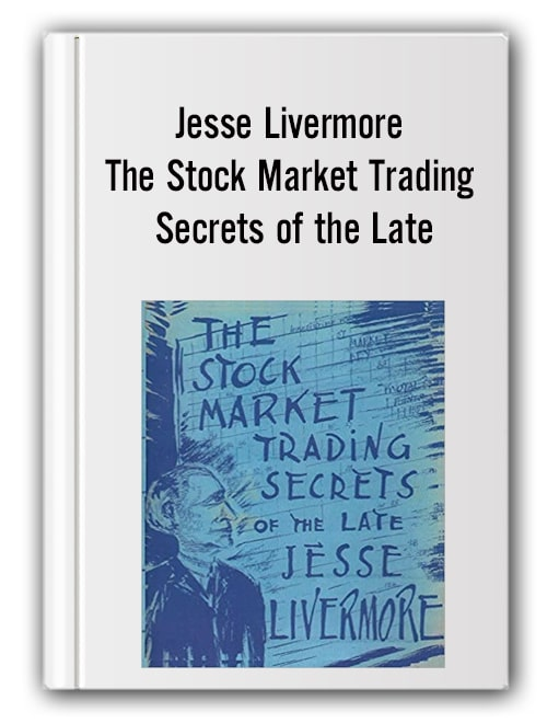 Jesse Livermore - The Stock Market Trading Secrets of the Late