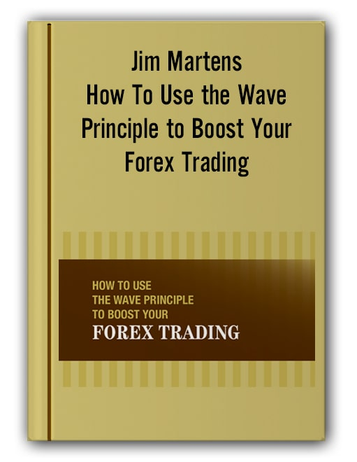 Jim Martens – How To Use the Wave Principle to Boost Your Forex Trading