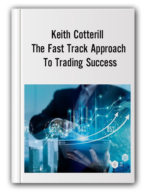 Keith Cotterill - The Fast Track Approach To Trading Success