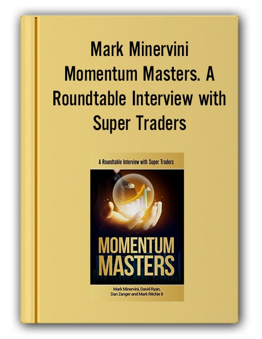 Mark Minervini – Momentum Masters. A Roundtable Interview with Super Traders – Minervini, Ryan, Zanger & Ritchie II, 2015