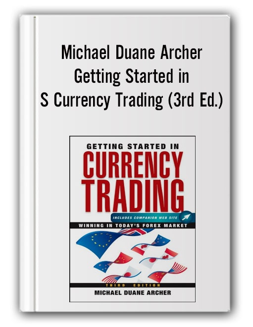 Michael Duane Archer – Getting Started in Currency Trading (3rd Ed.)