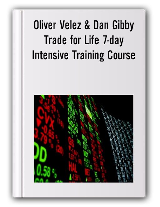 Oliver Velez & Dan Gibby - Trade for Life 7-day Intensive Training Course