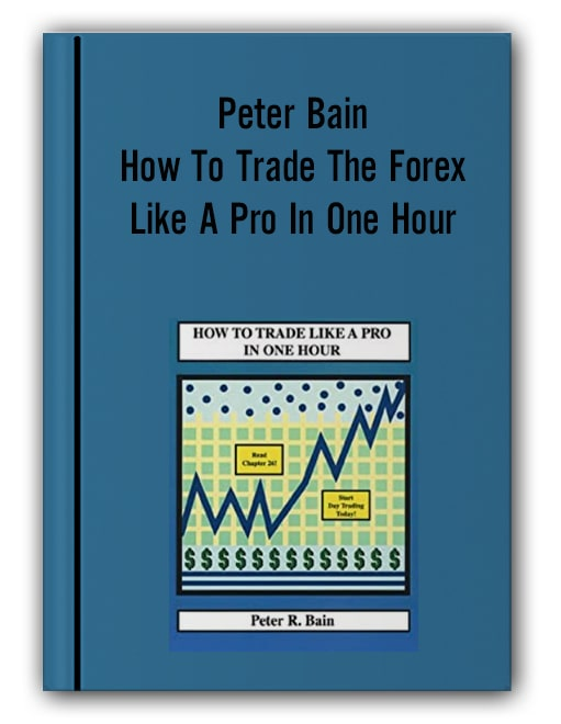 Peter Bain - How To Trade The Forex Like A Pro In One Hour