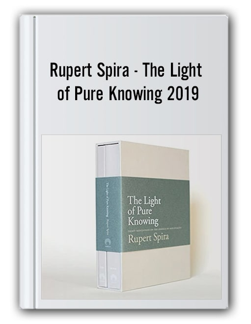 Rupert Spira - The Light of Pure Knowing