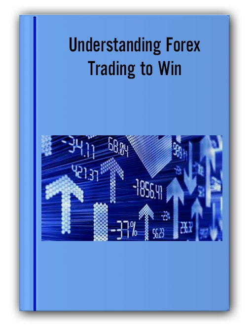 Understanding Forex. Trading to Win