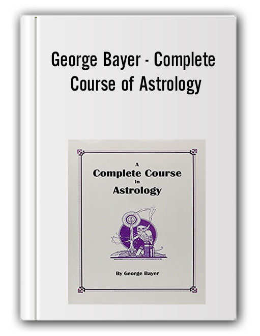 George Bayer - Complete Course of Astrology