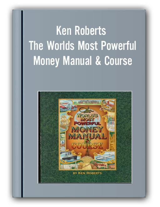 Ken Roberts - The Worlds Most Powerful Money Manual & Course