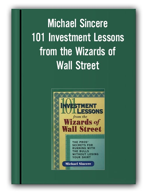 Michael Sincere - 101 Investment Lessons from the Wizards of Wall Street