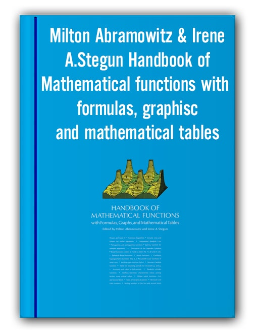 Milton Abramowitz & Irene A.Stegun - Handbook of Mathematical functions with formulas, graphisc and mathematical tables