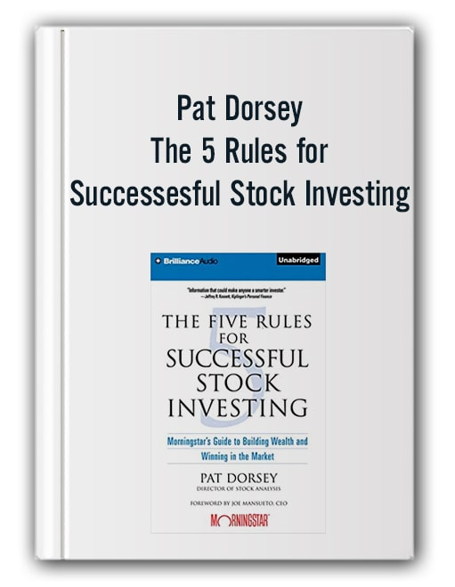 Pat Dorsey - The 5 Rules for Successesful Stock Investing