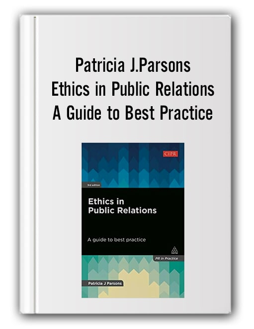 Patricia J.Parsons - Ethics in Public Relations. A Guide to Best Practice