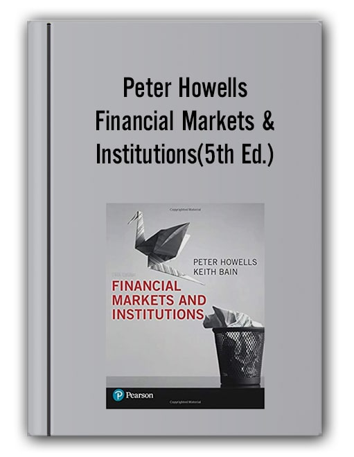 Peter Howells - Financial Markets & Institutions (5th Ed.)