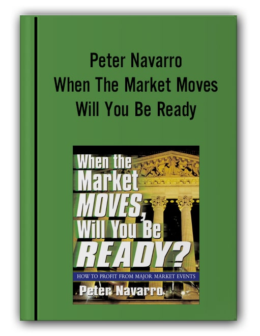 Peter Navarro - When The Market Moves Will You Be Ready