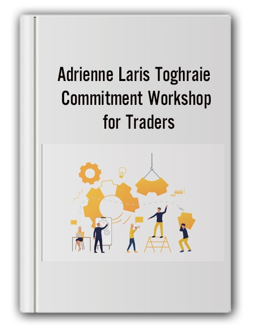 Adrienne Laris Toghraie - Commitment Workshop for Traders