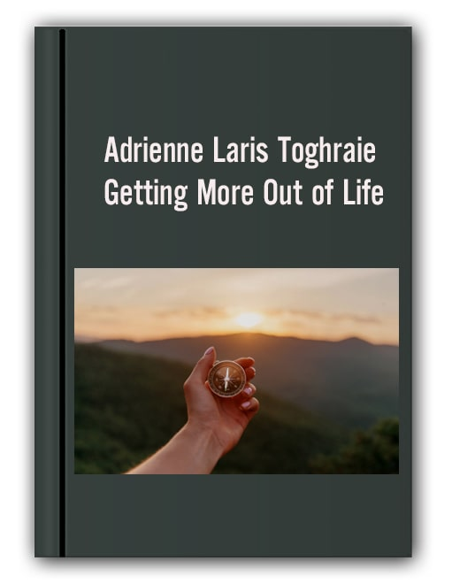 Adrienne Laris Toghraie - Getting More Out of Life