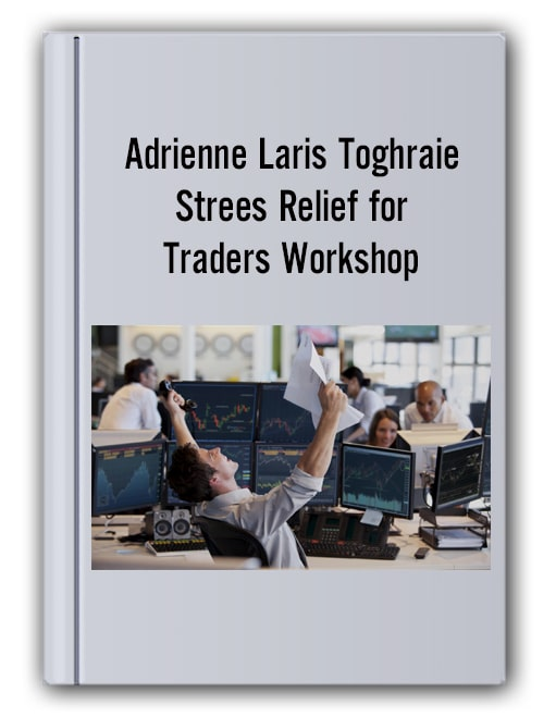 Adrienne Laris Toghraie - Strees Relief for Traders Workshop