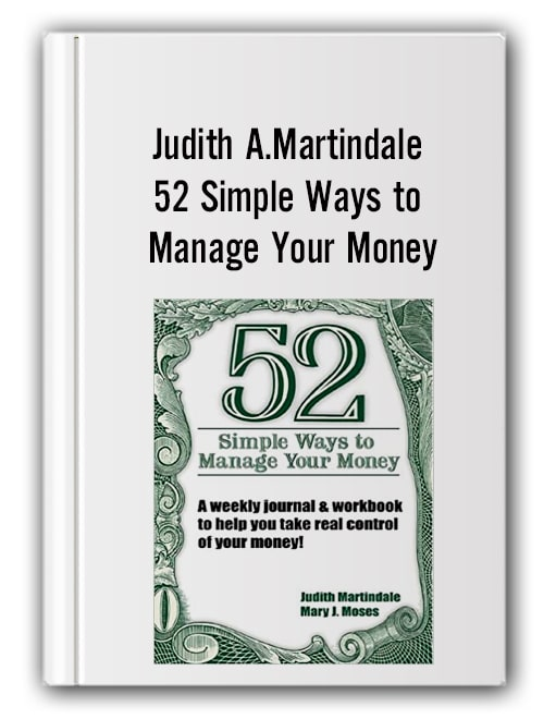 Judith A.Martindale - 52 Simple Ways to Manage Your Money