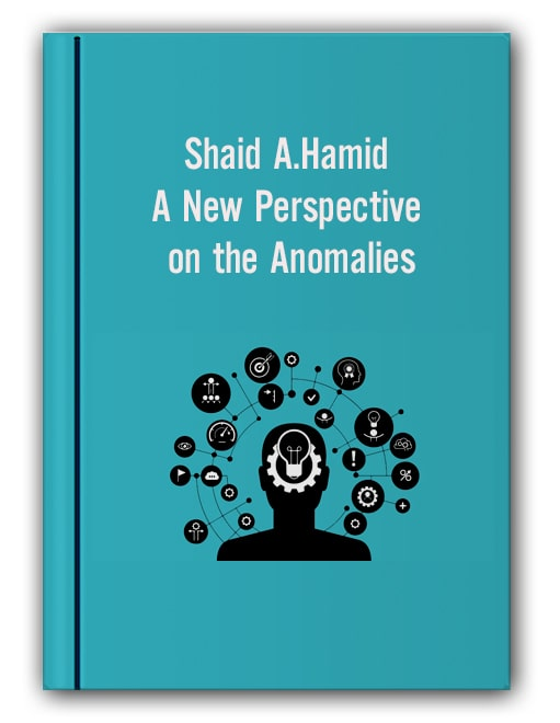 Shaid A.Hamid - A New Perspective on the Anomalies
